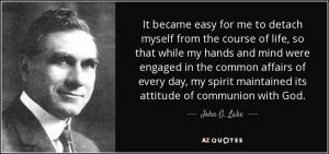 quote-it-became-easy-for-me-to-detach-myself-from-the-course-of-life-so-that-while-my-hands-john-g-lake-108-92-85